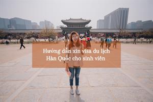 """Bí quyết xin visa du lịch Hàn Quốc cho sinh viên dễ """"như trở bàn tay"""""""