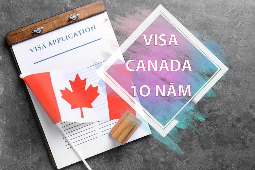 Visa Canada 10 năm cấp cho ai? Thủ tục ra sao?